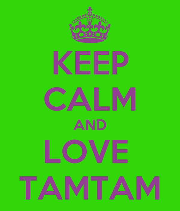 KEEP CALM AND LOVE  TAMTAM