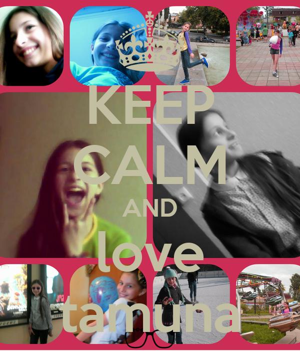 KEEP CALM AND love tamuna
