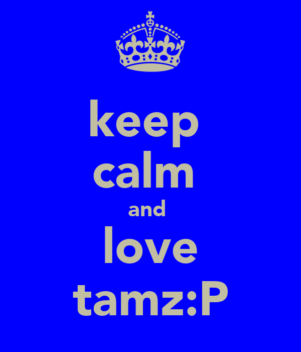 keep  calm  and  love tamz:P