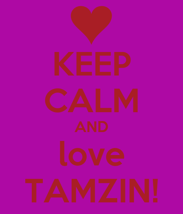 KEEP CALM AND love TAMZIN!