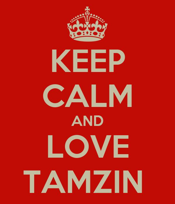 KEEP CALM AND LOVE TAMZIN