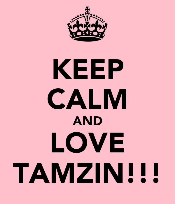 KEEP CALM AND LOVE TAMZIN!!!
