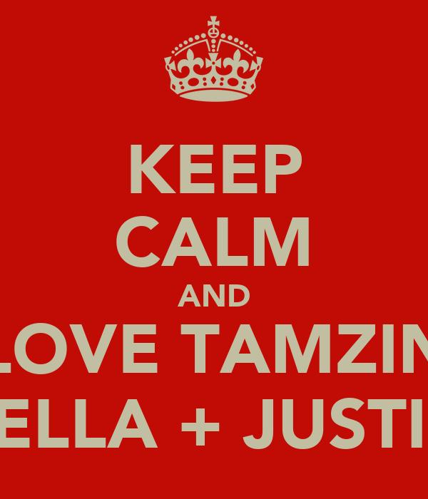 KEEP CALM AND LOVE TAMZIN BELLA + JUSTIN