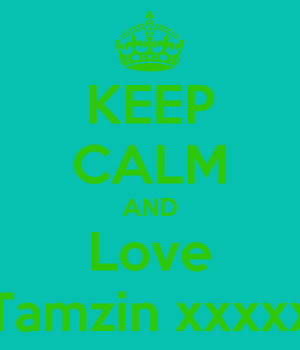 KEEP CALM AND Love Tamzin xxxxx