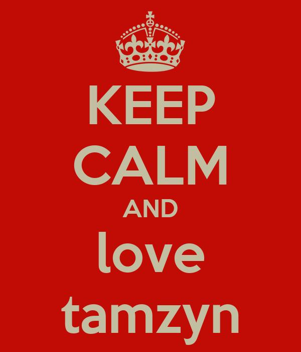 KEEP CALM AND love tamzyn