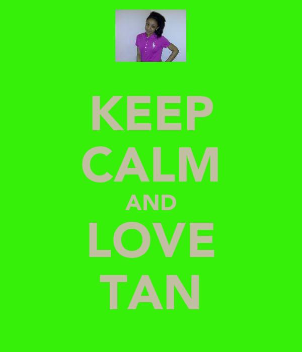 KEEP CALM AND LOVE TAN