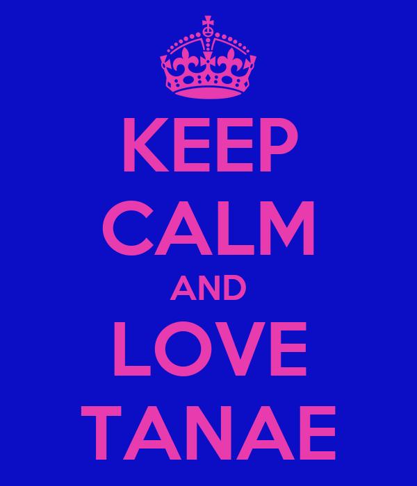 KEEP CALM AND LOVE TANAE