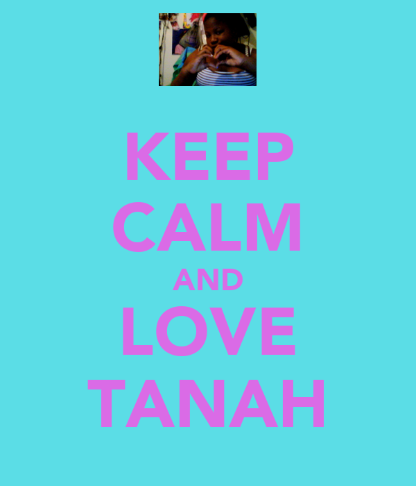 KEEP CALM AND LOVE TANAH