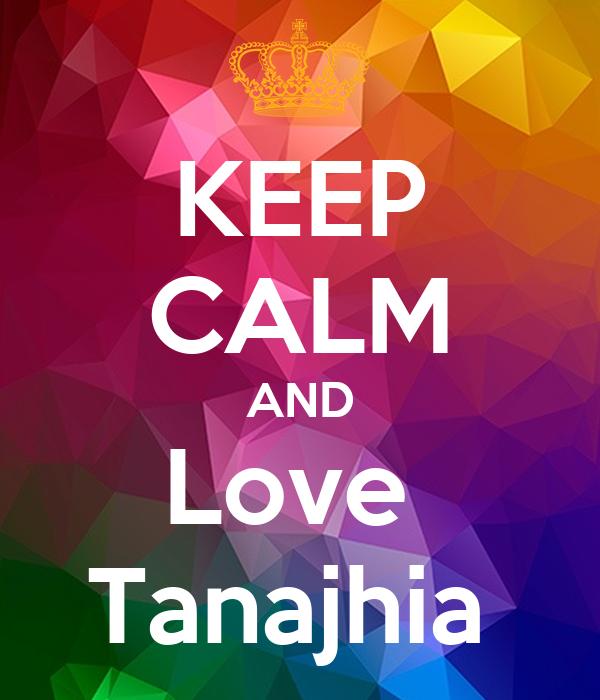 KEEP CALM AND Love  Tanajhia