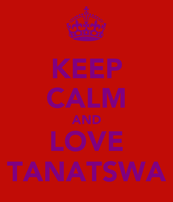 KEEP CALM AND LOVE TANATSWA