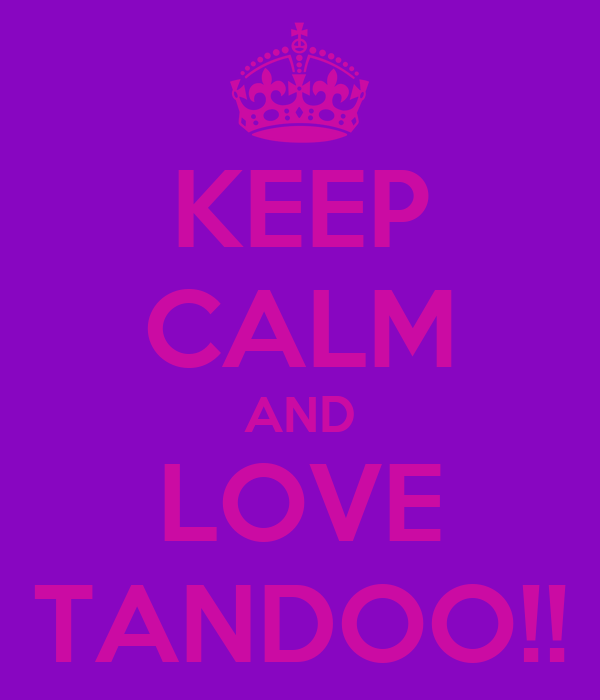KEEP CALM AND LOVE TANDOO!!