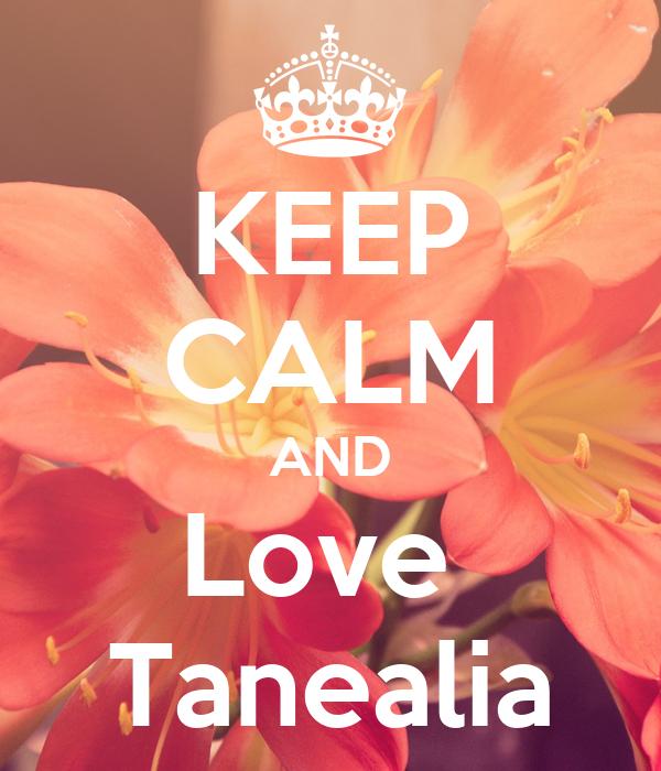 KEEP CALM AND Love  Tanealia