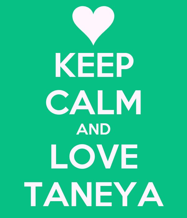 KEEP CALM AND LOVE TANEYA