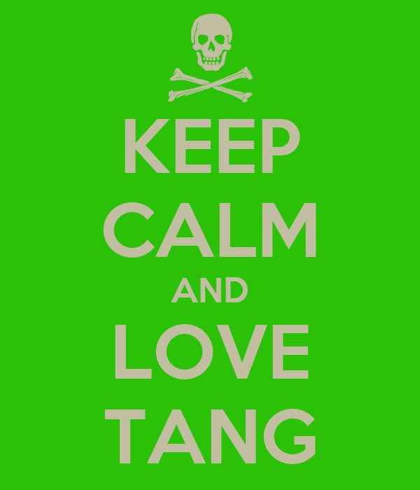 KEEP CALM AND LOVE TANG