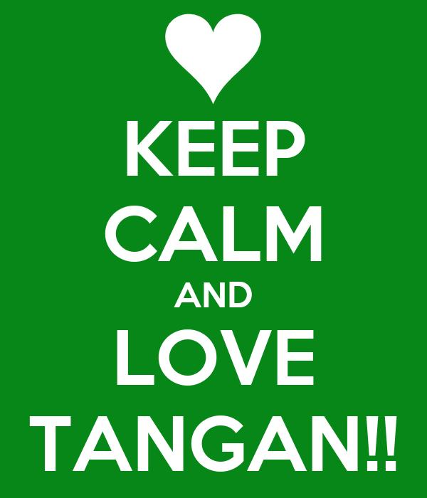 KEEP CALM AND LOVE TANGAN!!