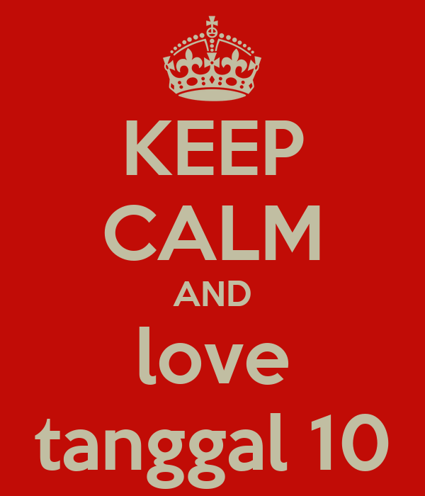 KEEP CALM AND love tanggal 10