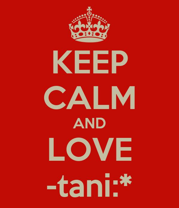KEEP CALM AND LOVE -tani:*