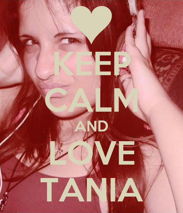 KEEP CALM AND LOVE TANIA