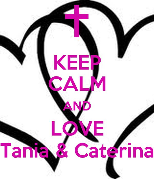 KEEP CALM AND LOVE Tania & Caterina