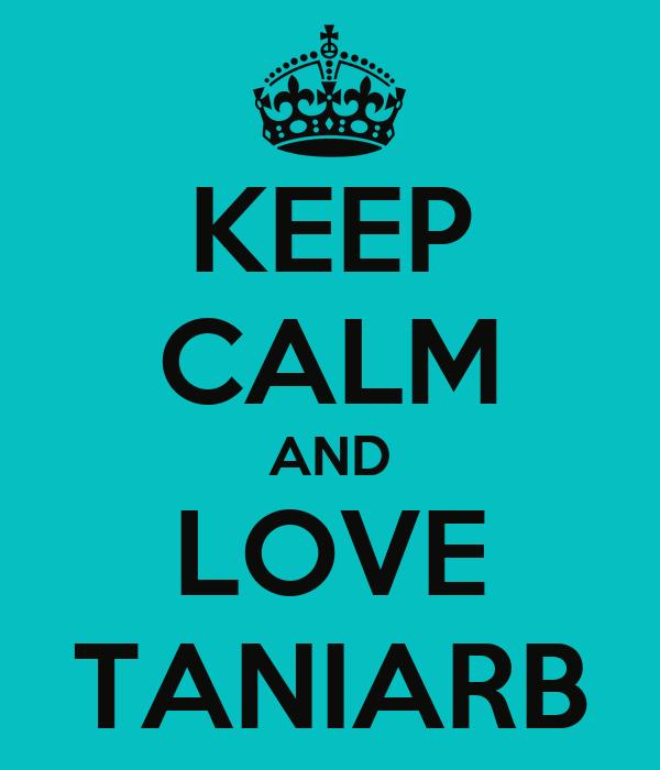 KEEP CALM AND LOVE TANIARB