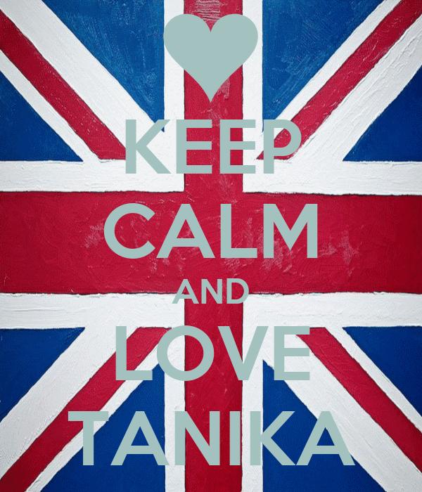 KEEP CALM AND LOVE TANIKA
