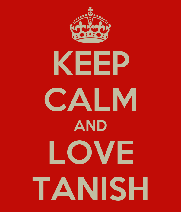 KEEP CALM AND LOVE TANISH