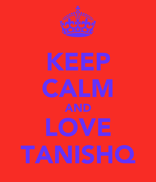 KEEP CALM AND LOVE TANISHQ