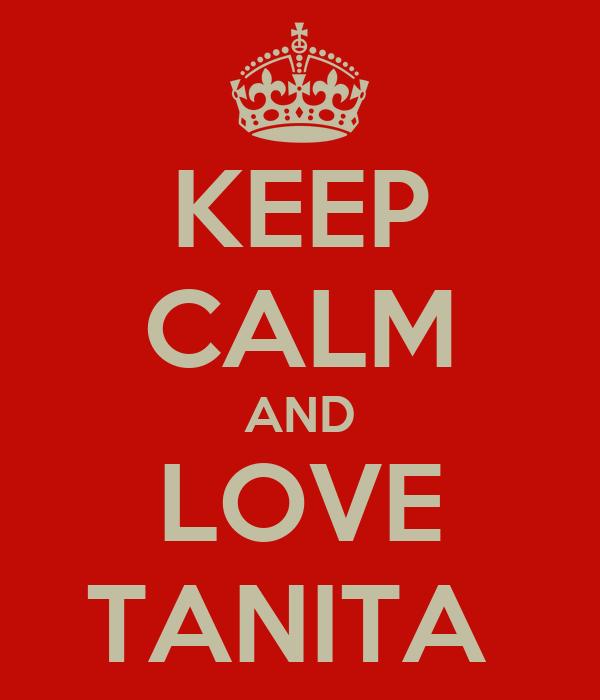 KEEP CALM AND LOVE TANITA