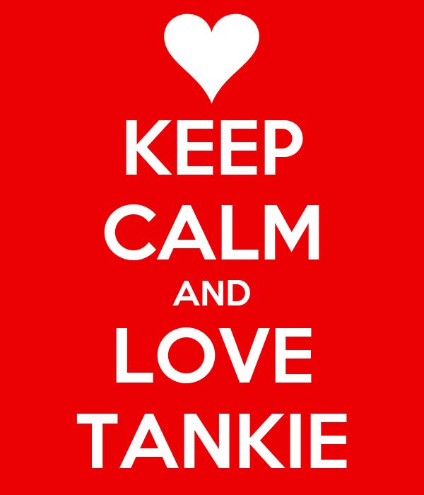 KEEP CALM AND LOVE TANKIE