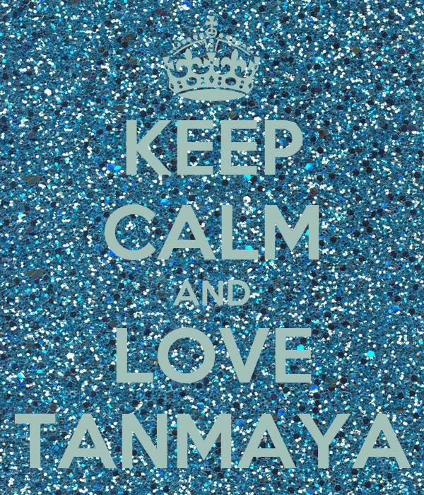 KEEP CALM AND LOVE TANMAYA