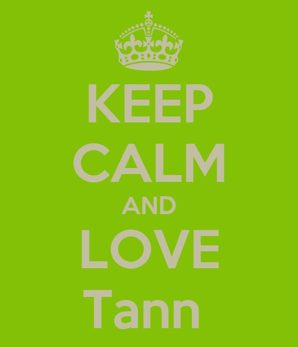KEEP CALM AND LOVE Tann