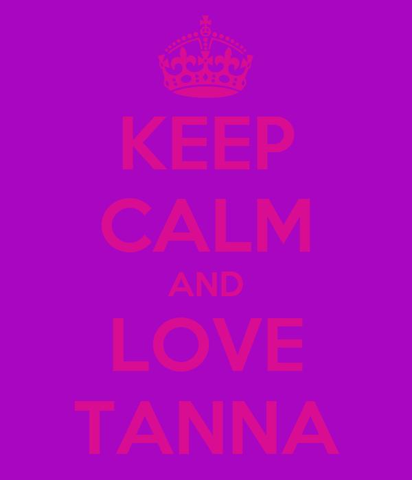 KEEP CALM AND LOVE TANNA