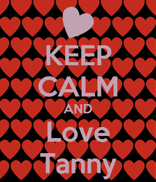 KEEP CALM AND Love Tanny