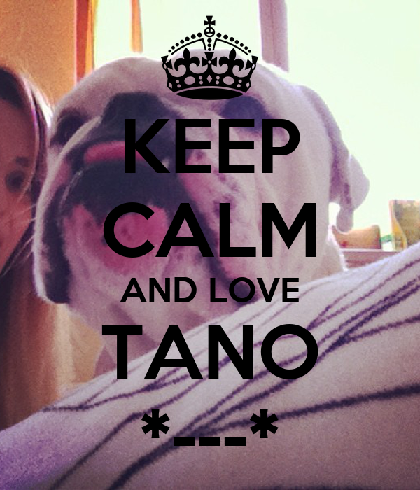 KEEP CALM AND LOVE TANO *---*