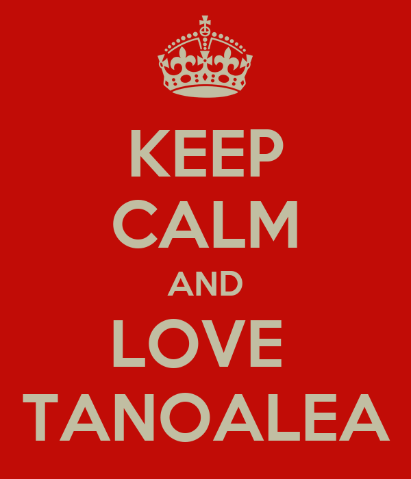KEEP CALM AND LOVE  TANOALEA