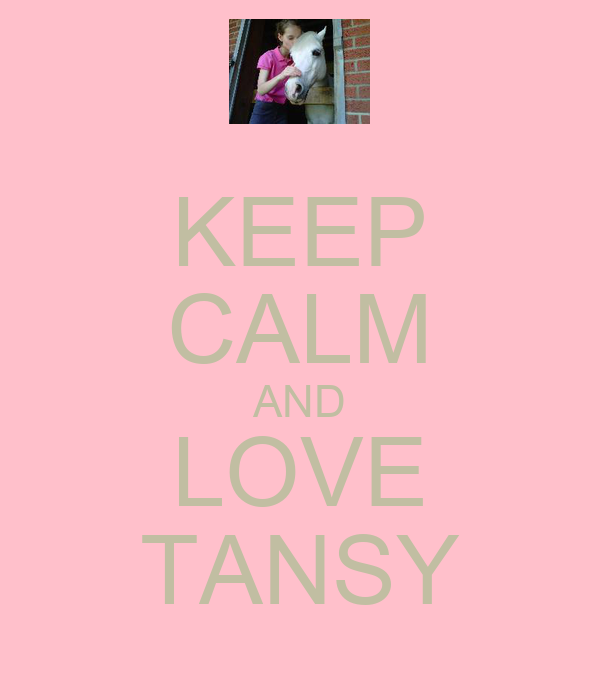 KEEP CALM AND LOVE TANSY