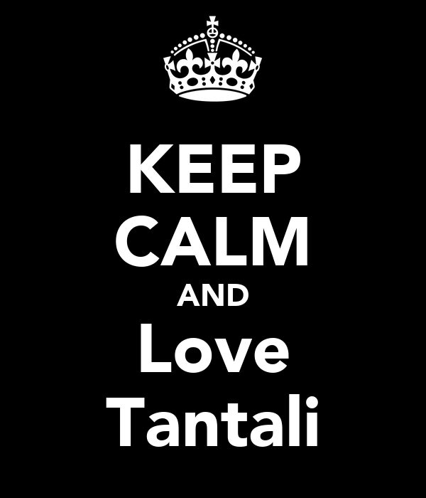 KEEP CALM AND Love Tantali