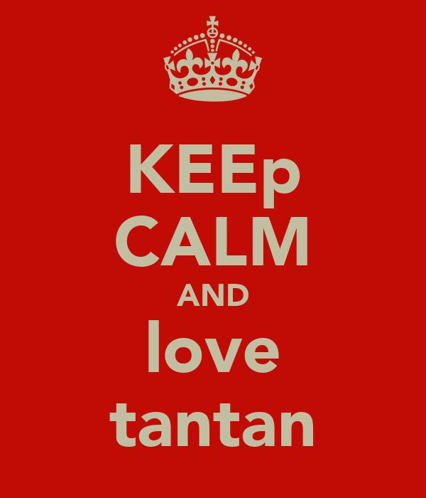 KEEp CALM AND love tantan