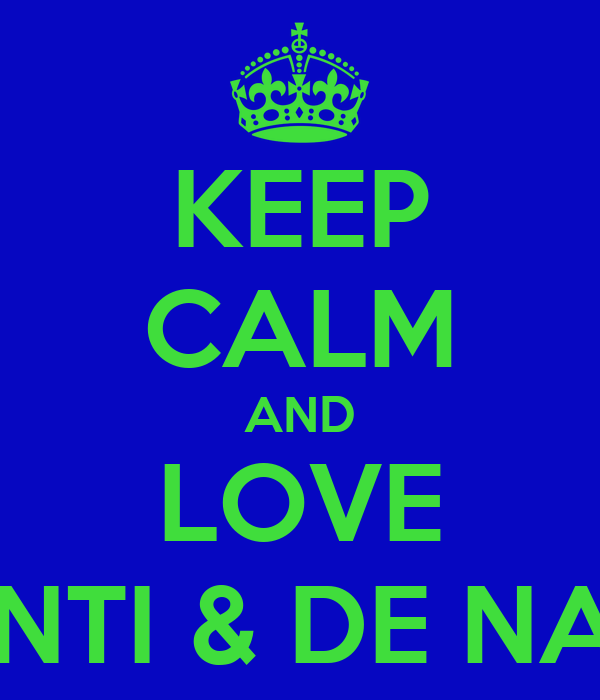KEEP CALM AND LOVE TANTI & DE NANI