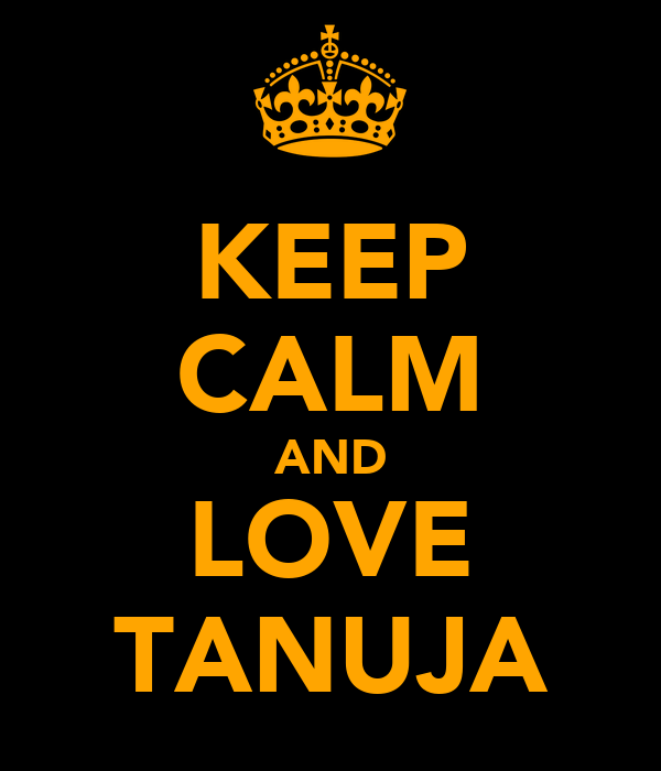 KEEP CALM AND LOVE TANUJA