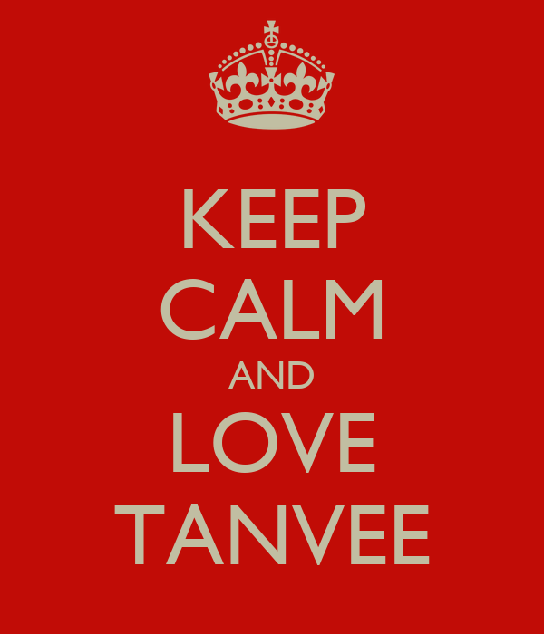 KEEP CALM AND LOVE TANVEE