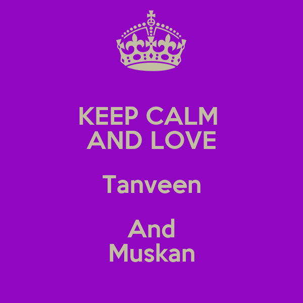 KEEP CALM  AND LOVE Tanveen And Muskan