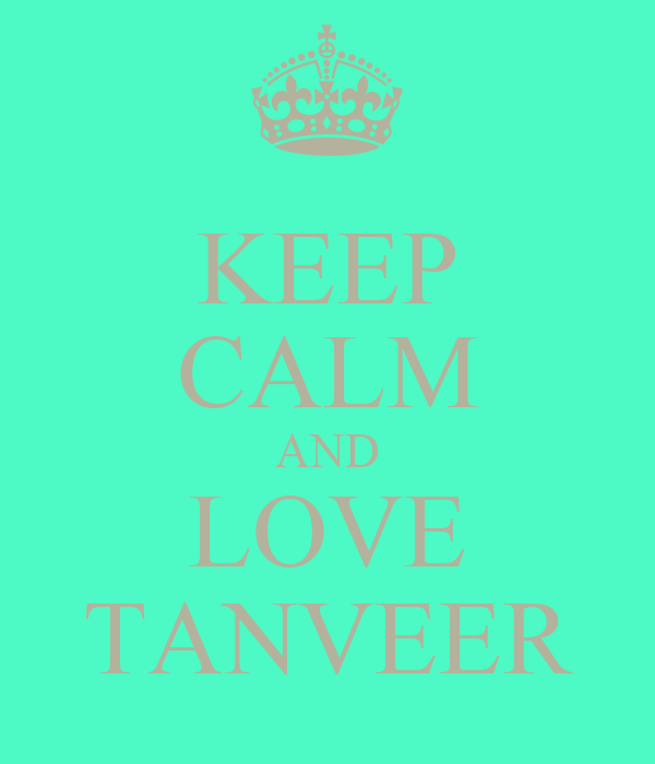 KEEP CALM AND LOVE TANVEER