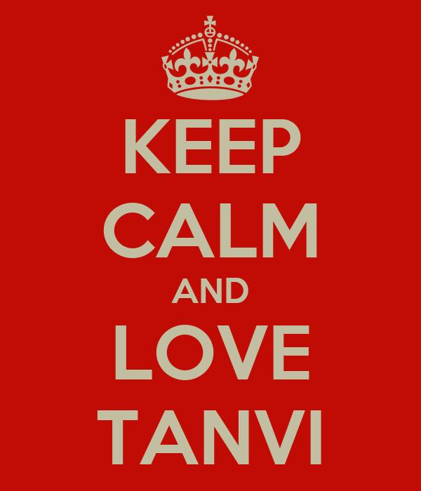 KEEP CALM AND LOVE TANVI