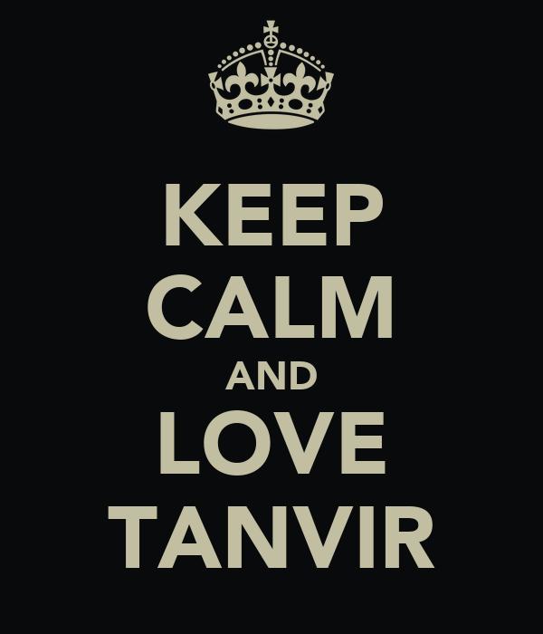 KEEP CALM AND LOVE TANVIR