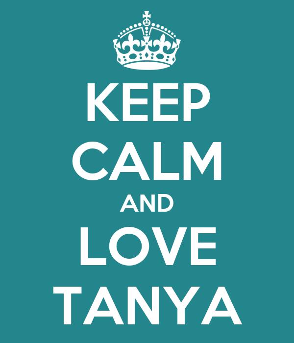 KEEP CALM AND LOVE TANYA