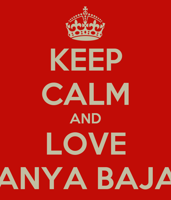 KEEP CALM AND LOVE TANYA BAJAJ