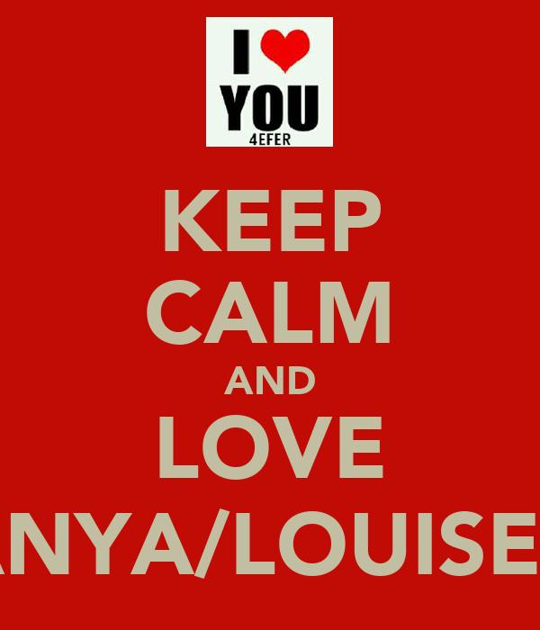 KEEP CALM AND LOVE TANYA/LOUISE<3