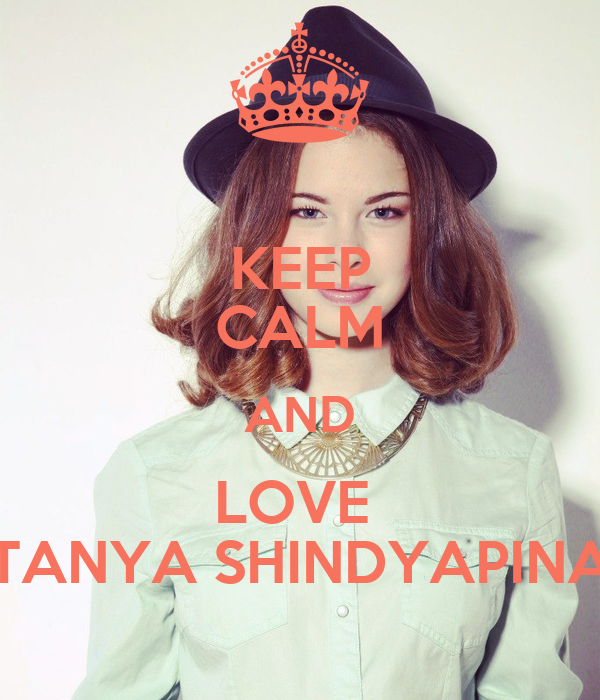 KEEP CALM AND LOVE  TANYA SHINDYAPINA
