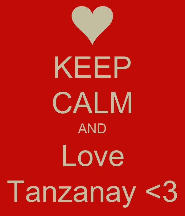KEEP CALM AND Love Tanzanay <3